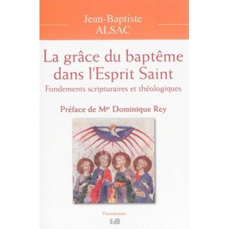 La grâce du baptême dans l'Esprit Saint, fondements scripturaires et théologiques
