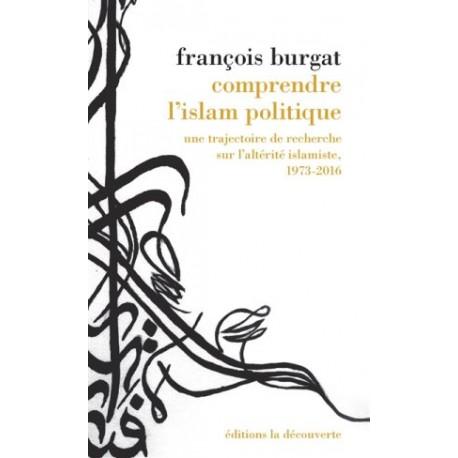 Comprendre l'islam politique - Une trajectoire de recherche sur l'altérité islamiste, 1973-2016