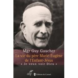 """La vie du père Marie-Eugène de l'Enfant-Jésus - """" Je veux voir Dieu """""""