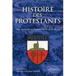 Histoire des Protestants - Une minorité en France (XVIe-XXIe siècle)