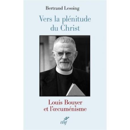 Vers la plénitude du Christ - Louis Bouyer et l'oecuménisme