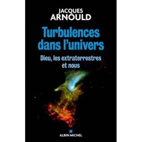 Turbulences dans l'univers - Dieu, les extraterrestres et nous