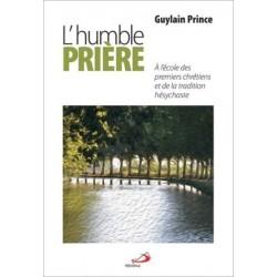 L'humble prière - A l'école des premiers chrétiens et de la tradition hésychaste