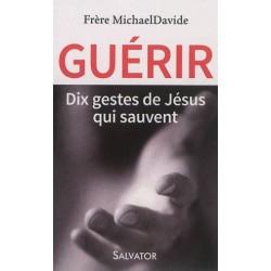 Guérir, dix gestes de Jésus qui sauvent