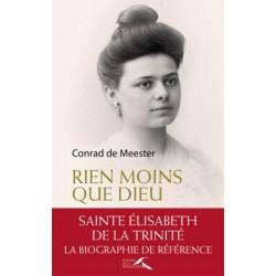 Rien moins que Dieu - Sainte Elisabeth de la Trinité (Biographie)