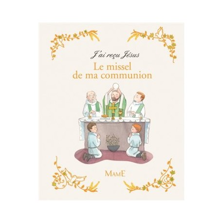Le missel de ma communion - J'ai reçu Jésus