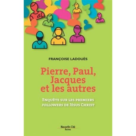 Pierre, Paul, Jacques et les autres - Enquête sur les premiers followers de Jésus Christ