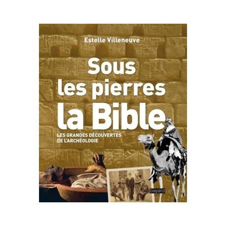 Sous les pierres, la Bible - Les grandes découvertes de l'archéologie