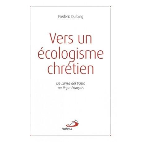 Vers un écologisme chrétien - De Lanza del Vasto au pape François