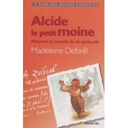 Alcide le petit moine, maximes et conseils de vie spirituelle - Oeuvres complètes IV