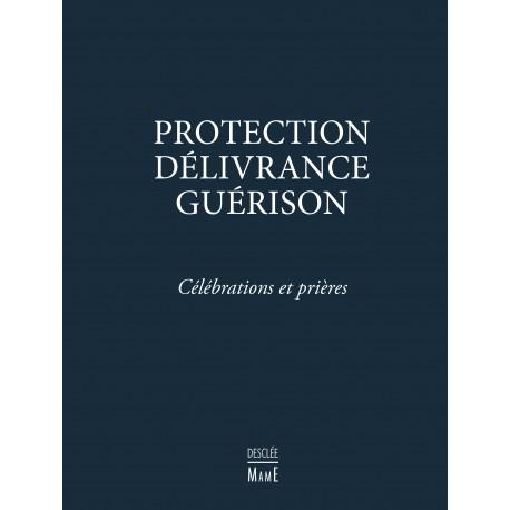 Protection, Délivrance, Guérison - Célébrations et prières