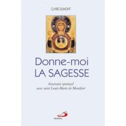Donne-moi la Sagesse - Itinéraire spirituel avec saint Louis-Marie de Montfort