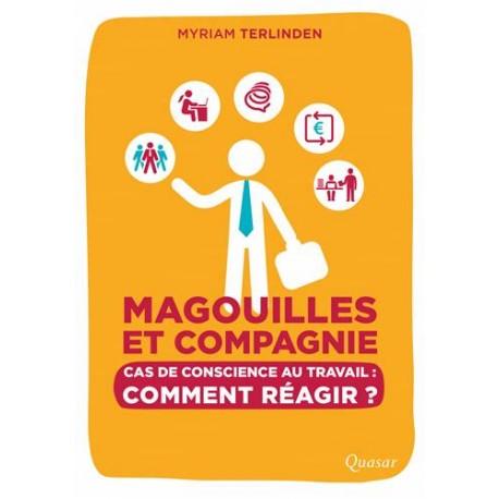 Magouilles et compagnie - Cas de conscience au travail : comment réagir ?