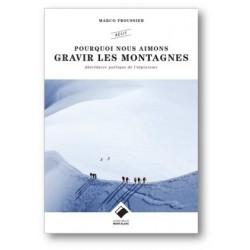 Pourquoi nous aimons gravir les montagnes - Abécédaire poétique de l'alpinisme (récit)