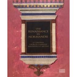 Une renaissance en Normandie - Le Cardinal Georges d'Amboise Bibliophile et Mécène