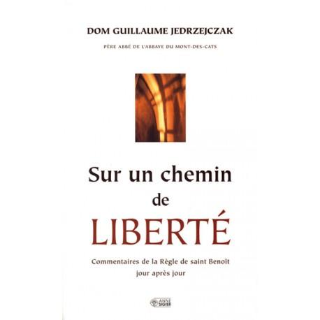 Sur un chemin de liberté - Commentaires de la Règle de saint Benoît jour après jour