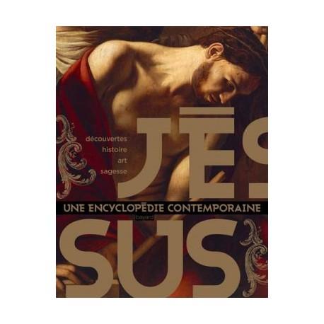 Jésus,une encyclopédie contemporaine - Découvertes, histoire, art, sagesse