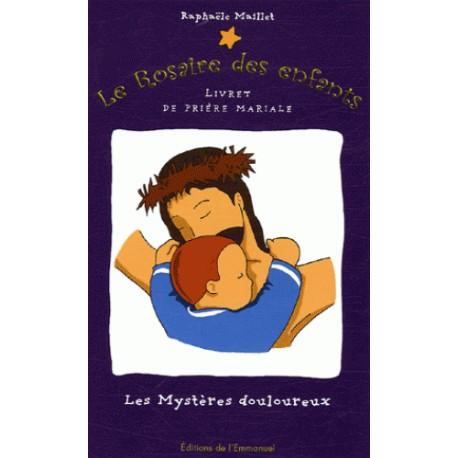 Le Rosaire des enfants, n°3 : les Mystères douloureux
