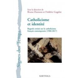 Catholicisme et identité. Regards croisés sur le catholicisme français contemporain (1980-2017)