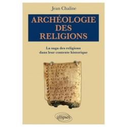 Archéologie des religions, la saga des religions dans leur contexte historique