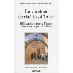 La vocation des chrétiens d'Orient - Défis actuels et enjeux d'avenir dans leurs rapports à l'islam