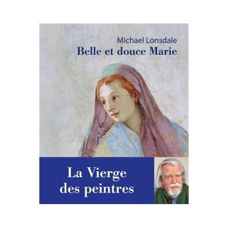 Belle et douce Marie - La Vierge des peintres