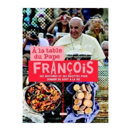 A la table du Pape François - Ses histoires et ses recettes pour donner du goût à la vie