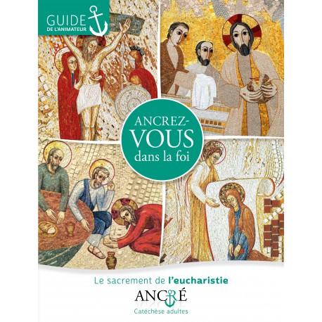 Ancrez-vous dans la foi - L'Eucharistie - Livret de l'animateur