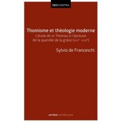 Thomisme et théologie moderne, l'école de st Thomas à l'épreuve de la querelle de la grâce (XVIIe-XVIIIe)