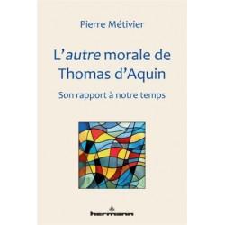 L'autre morale de Thomas d'Aquin, son rapport à notre temps
