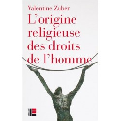 L'origine religieuse des droits de l'homme - Le christianisme face aux libertés modernes (XVIIIe-XXIe siècle)