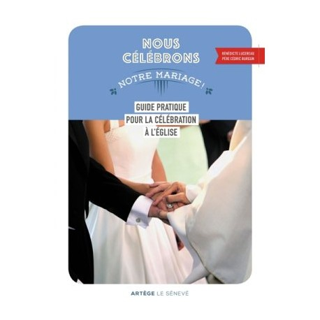 Nous célébrons notre mariage - Guide pratique pour la célébration à l'Église