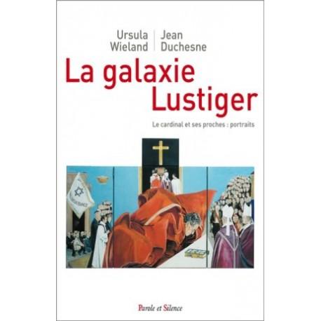 La galaxie Lustiger : le cardinal et ses proches, portraits