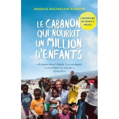 Le cabanon qui nourrit un million d'enfants, l'aventure de Mary's Meals