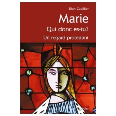 Marie, qui donc es-tu ? Un regard protestant