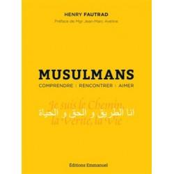Musulmans - Comprendre, rencontrer, aimer