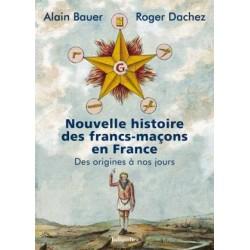 Nouvelle histoire des francs-maçons en France, des origines à nos jours