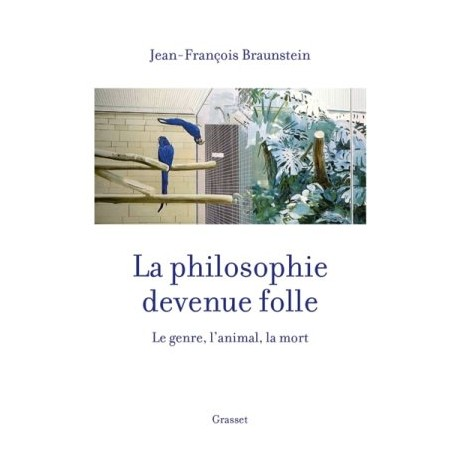 La philosophie devenue folle : le genre, l'animal, la mort
