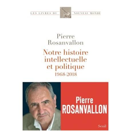Notre histoire intellectuelle et politique (1968-2018)