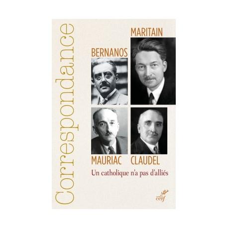 Un catholique n'a pas d'alliés - Correspondance : Maritain, Mauriac, Claudel, Bernanos