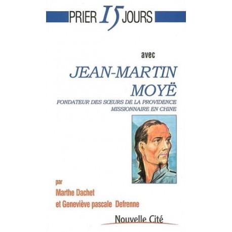 Prier 15 jours avec Jean-Martin Moyë