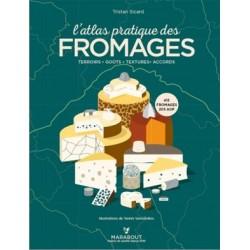 L'atlas pratique des fromages - Terroirs, goûts, textures, accords : 413 fromages, 205 AOP