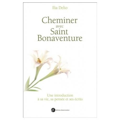 Cheminer avec Saint Bonaventure - Une introduction à sa vie, sa pensée et ses écrits