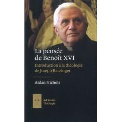 La pensée de Benoît XVI, introduction à la théologie de Joseph Ratzinger