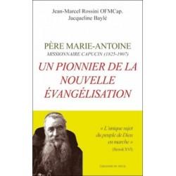 Un pionnier de la nouvelle évangélisation : Père Marie-Antoine, Missionnaire capucin (1825-1907)