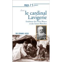 Priez 15 jours avec le cardinal Lavigerie, fondateur des Pères Blancs et des Soeurs Blanches