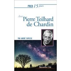 Prier 15 jours avec Pierre Teilhard de Chardin