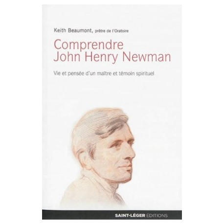 Comprendre John Henry Newman - Vie et pensée d'un maître et témoin spirituel
