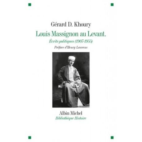 Louis Massignon au Levant , écrits politiques (1907-1955)
