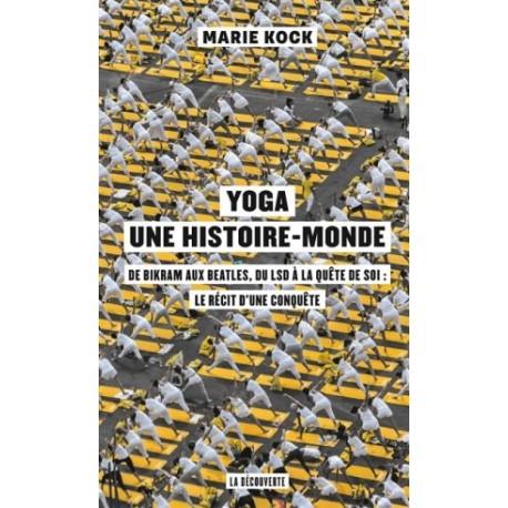 Yoga, une histoire-monde - De Bikram aux Beatles, du LSD à la quête de soi : le récit d'une conquête